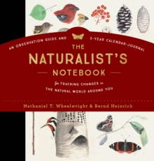 The Naturalist's Notebook : An Observation Guide and 5-Year Calendar-Journal for Tracking Changes in the Natural World Around Us, Hardback Book