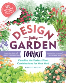 Design-Your-Garden Toolkit : Visualize the Perfect Combination for Your Yard; Step-by-Step Guide with Profiles of 128 Popular Plants, Reusable Cling Stickers, and Fold-Out Design Board, Paperback / softback Book