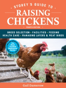 Storey's Guide to Raising Chickens : Breed Selection, Facilities, Feeding, Health Care, Managing Layers & Meat Birds, Paperback / softback Book