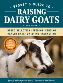 Storey's Guide to Raising Dairy Goats : Breed Selection, Feeding, Fencing, Health Care, Dairying, Marketing, Paperback Book