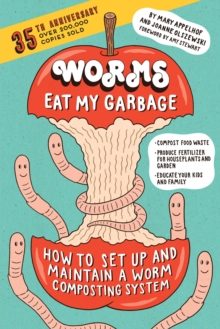 Worms Eat My Garbage, 35th Anniversary Edition : How to Set Up and Maintain a Worm Composting System: Compost Food Waste, Produce Fertilizer for Houseplants and Garden, and Educate your Kids and Famil, Paperback Book