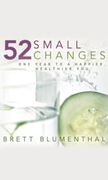 52 Small Changes : One Year to a Happier, Healthier You, Paperback / softback Book