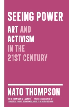 Seeing Power : Art and Activism in the Twenty-first Century, Paperback Book
