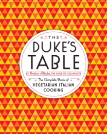 The Duke's Table : The Complete Book of Vegetarian Italian Cooking, EPUB eBook