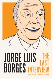 Jorge Luis Borges: The Last Interview : And Other Coversations, Paperback / softback Book
