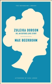 Zuleika Dobson : Or, an Oxford Love Story, Paperback Book