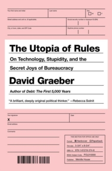 The Utopia Of Rules : On Technology, Stupidity, and the Secret Joys of Bureaucracy, Paperback / softback Book
