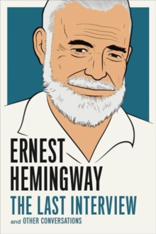Ernest Hemingway: The Last Interview : And Other Conversations, Paperback / softback Book