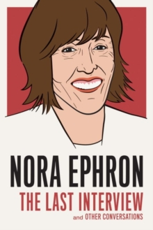 Nora Ephron: The Last Interview : And Other Conversations, Paperback / softback Book