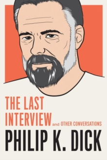 Philip K. Dick: The Last Interview : And Other Conversations, Paperback / softback Book