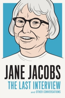 Jane Jacobs: The Last Interview : And Other Conversations, Paperback Book