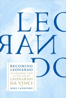 Becoming Leonardo : An Exploded View of the Life of Leonardo Da Vinci, Hardback Book