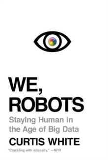 We, Robots : Staying Human in the Age of Big Data, Paperback Book
