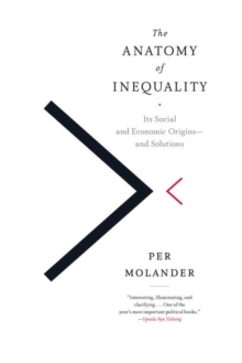 The Anatomy Of Inequality : Its Social and Economic Origins - and Solutions, Paperback / softback Book