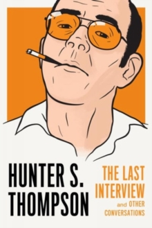 Hunter S. Thompson: The Last Interview, Paperback / softback Book