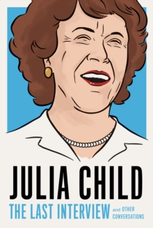 Julia Child: The Last Interview : and other conversations., Paperback / softback Book