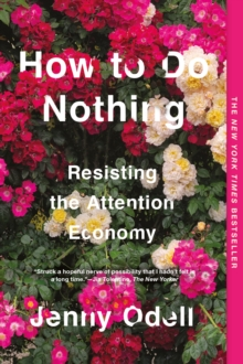 How to Do Nothing : Resisting the Attention Economy, EPUB eBook