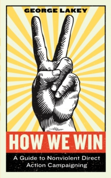 How We Win : A Guide to Nonviolent Direct Action Campaigning, Hardback Book