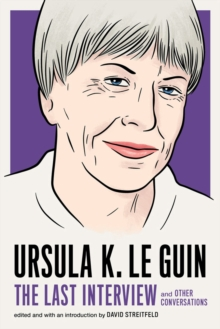 Ursula Le Guin: The Last Interview : And Other Conversations, Paperback / softback Book