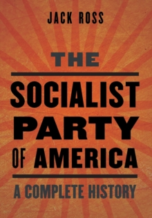 The Socialist Party of America : A Complete History, Hardback Book