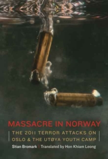 Massacre in Norway : The 2011 Terror Attacks on the UtoYa Youth Camp, Hardback Book