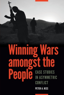 Winning Wars amongst the People : Case Studies in Asymmetric Conflict, Paperback Book