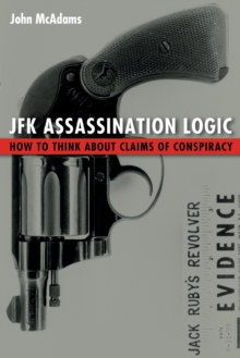 JFK Assassination Logic : How to Think about Claims of Conspiracy, Paperback Book