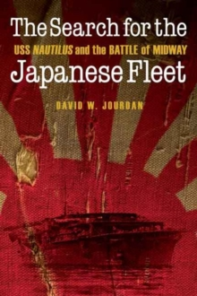 Search for the Japanese Fleet : USS Nautilus and the Battle of Midway, Hardback Book