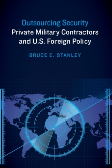 Outsourcing Security : Private Military Contractors and U.S. Foreign Policy, Paperback Book