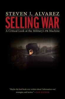 Selling War : A Critical Look at the Military's Pr Machine, Hardback Book