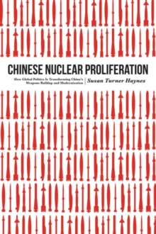 Chinese Nuclear Proliferation : How Global Politics is Transforming China's Weapons Buildup and Modernization, Hardback Book
