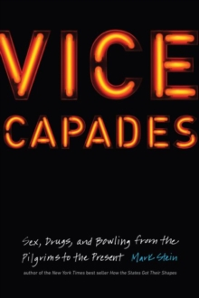 Vice Capades : Sex, Drugs, and Bowling from the Pilgrims to the Present, Hardback Book