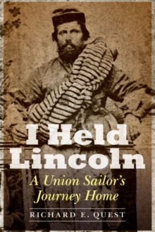I Held Lincoln : A Union Sailor's Journey Home, Hardback Book