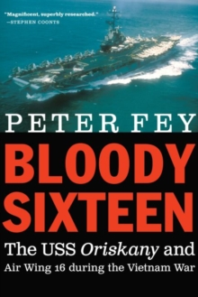 Bloody Sixteen : The USS Oriskany and Air Wing 16 during the Vietnam War, Hardback Book