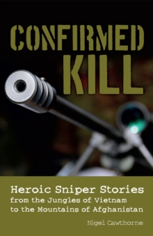 Confirmed Kill : Heroic Sniper Stories from the Jungles of Vietnam to the Mountains of Afghanistan, EPUB eBook