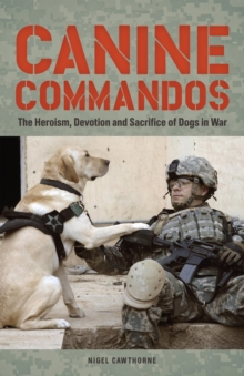 Canine Commandos : The Heroism, Devotion, and Sacrifice of Dogs in War, EPUB eBook