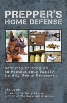 Prepper's Home Defense : Security Strategies to Protect Your Family by Any Means Necessary, Paperback Book