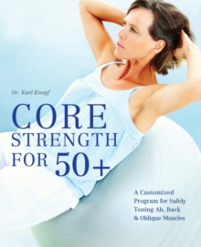 Core Strength for 50+ : A Customized Program for Safely Toning Ab, Back, and Oblique Muscles, EPUB eBook