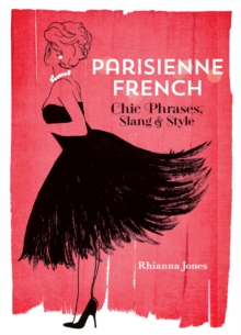Parisienne French : Chic Phrases, Slang and Style, Hardback Book