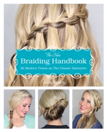 The New Braiding Handbook : 60 Modern Twists on the Classic Hairstyle, Paperback Book