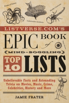 Listverse.com's Epic Book of Mind-Boggling Top 10 Lists : Unbelievable Facts and Astounding Trivia on Movies, Music, Crime, Celebrities, History, and More, Paperback Book