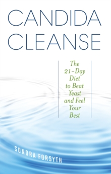 Candida Cleanse : The 21-Day Diet to Beat Yeast and Feel Your Best, Paperback Book