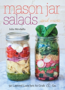 Mason Jar Salads and More : 50 Layered Lunches to Grab and Go, EPUB eBook