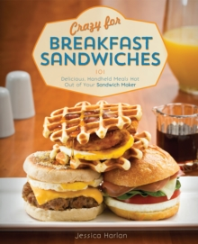 Crazy for Breakfast Sandwiches : 75 Delicious, Handheld Meals Hot Out of Your Sandwich Maker, Paperback Book