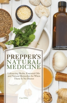Prepper's Natural Medicine : Life-Saving Herbs, Essential Oils and Natural Remedies for When There is No Doctor, Paperback Book