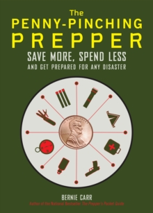 The Penny-Pinching Prepper : Save More, Spend Less and Get Prepared for Any Disaster, Paperback Book