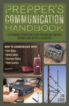 Prepper's Communication Handbook : Lifesaving Strategies for Staying in Contact During and After a Disaster, Paperback Book