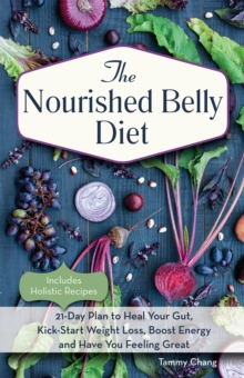 The Nourished Belly Diet : 21-Day Plan to Heal Your Gut, Kick-Start Weight Loss, Boost Energy and Have You Feeling Great, Paperback Book
