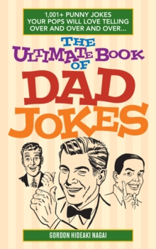 The Ultimate Book of Dad Jokes : 1,001+ Punny Jokes Your Pops Will Love Telling Over and Over and Over..., Paperback Book