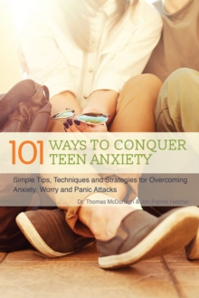 101 Ways to Conquer Teen Anxiety : Simple Tips, Techniques and Strategies for Overcoming Anxiety, Worry and Panic Attacks, Paperback Book